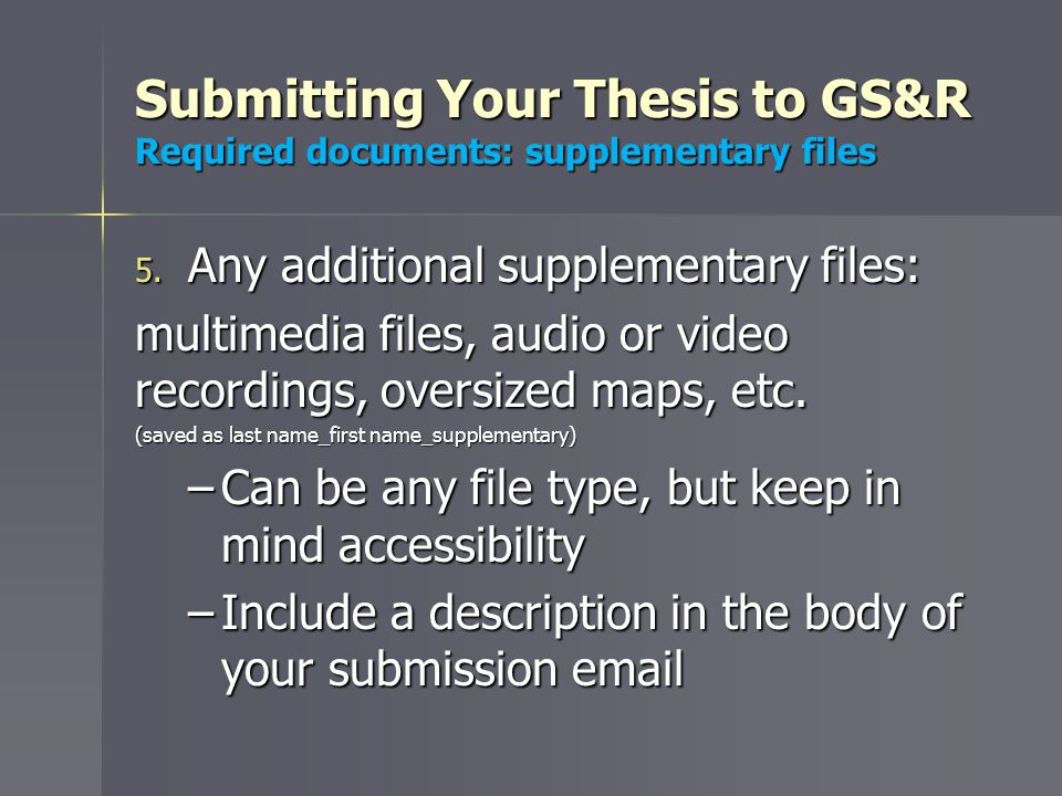 Submitting Your Thesis to GS&R Required documents: supplementary files 5.