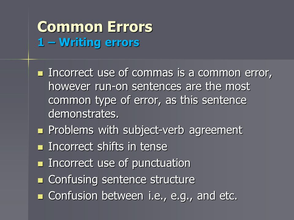 Common Errors 1 – Writing errors Incorrect use of commas is a common error, however run-on sentences are the most common type of error, as this sentence demonstrates.
