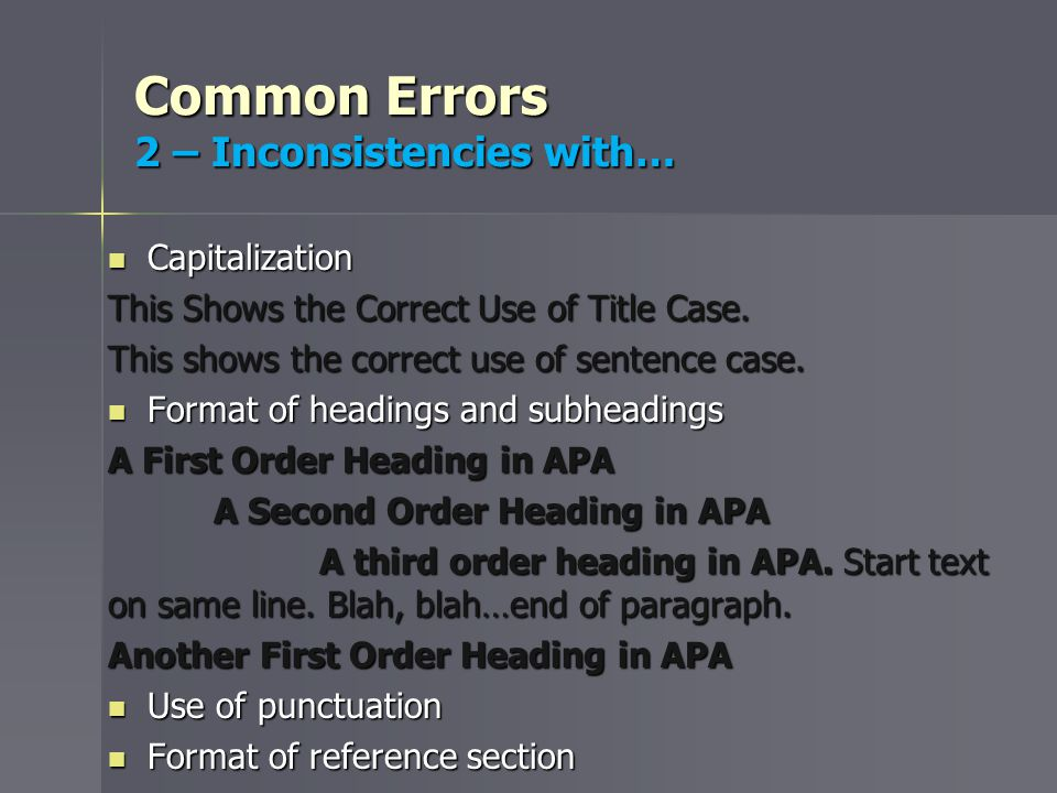 Common Errors 2 – Inconsistencies with… Capitalization Capitalization This Shows the Correct Use of Title Case.