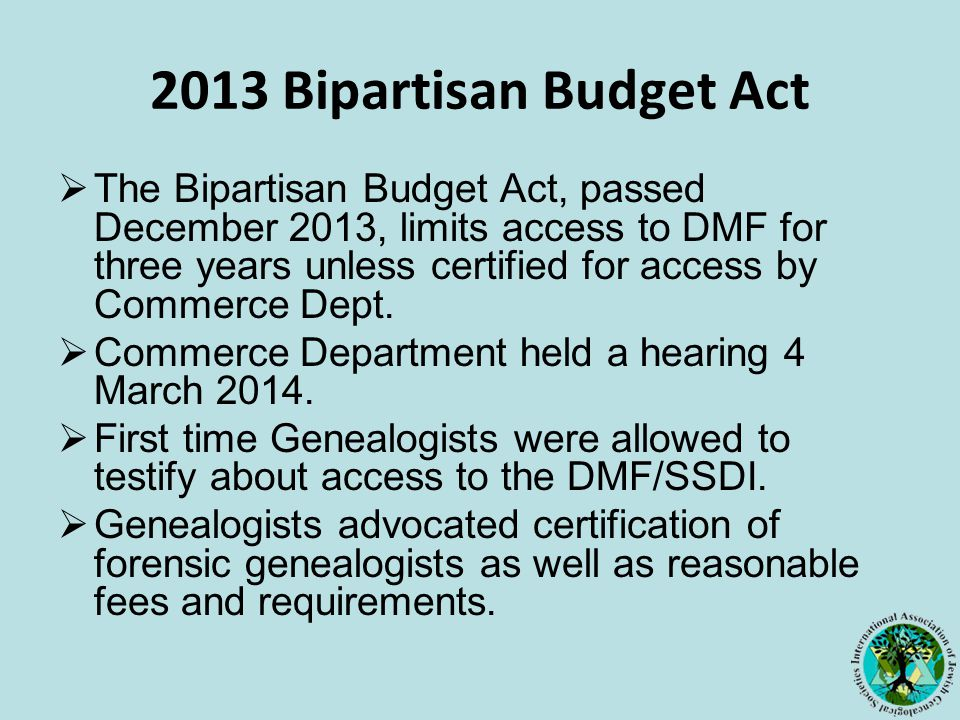 2013 Bipartisan Budget Act  The Bipartisan Budget Act, passed December 2013, limits access to DMF for three years unless certified for access by Commerce Dept.