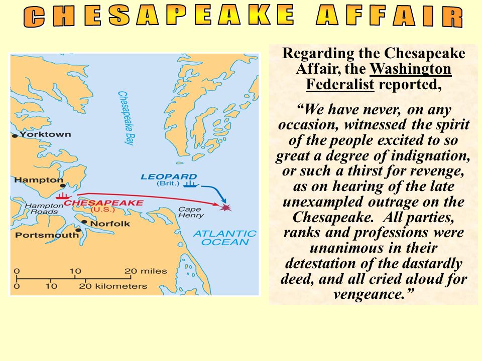 "Regarding the Chesapeake Affair, the Washington Federalist reported, ""We have never, on any occasion, witnessed the spirit of the people excited to so"