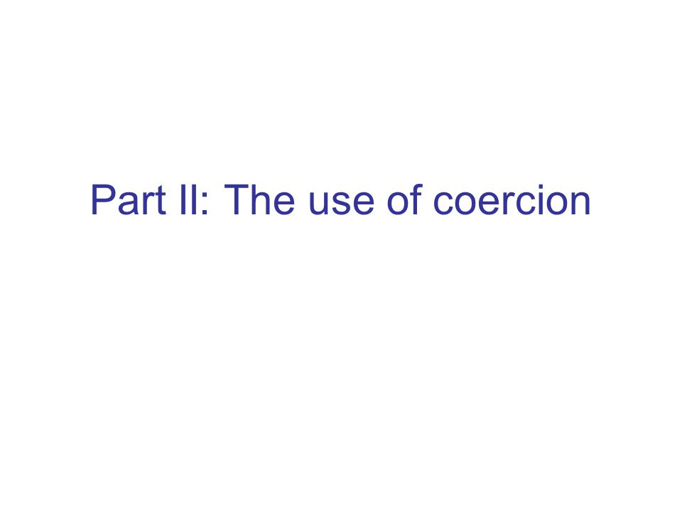 Part II: The use of coercion