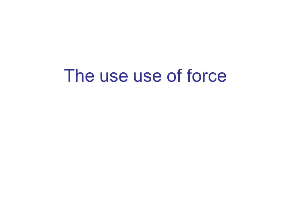 The use use of force
