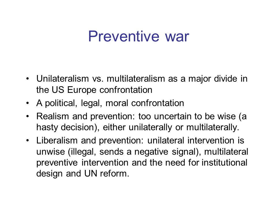 Preventive war Unilateralism vs.