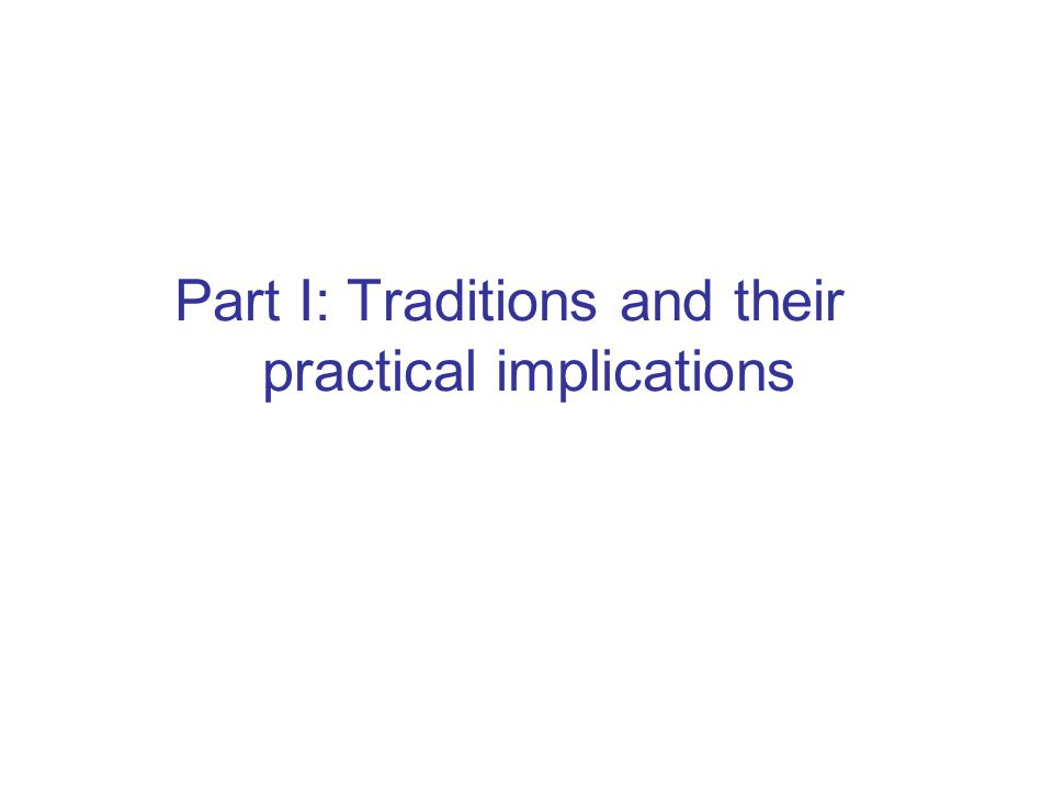 Part I: Traditions and their practical implications