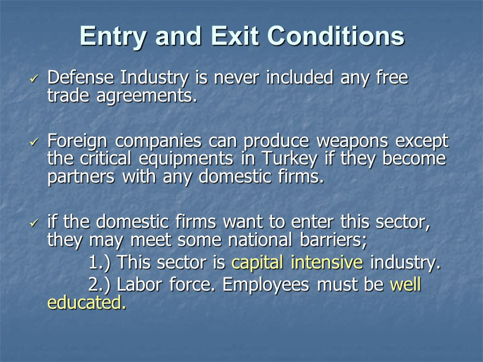 Entry and Exit Conditions Defense Industry is never included any free trade agreements.