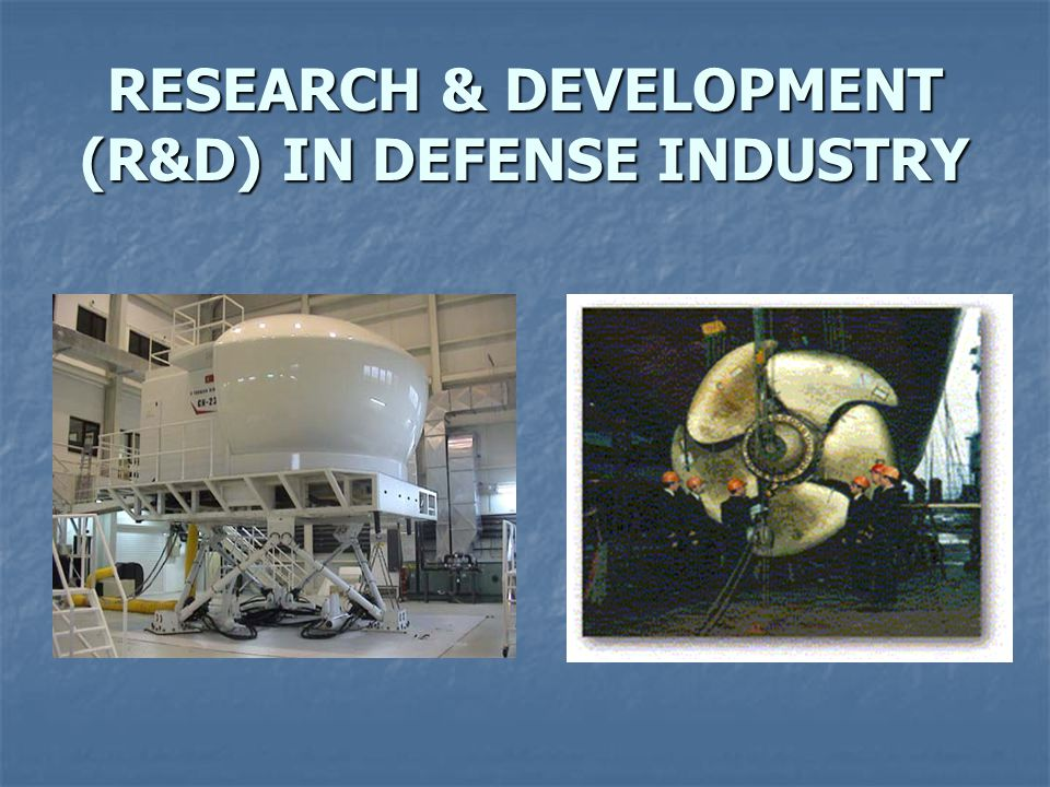 RESEARCH & DEVELOPMENT (R&D) IN DEFENSE INDUSTRY