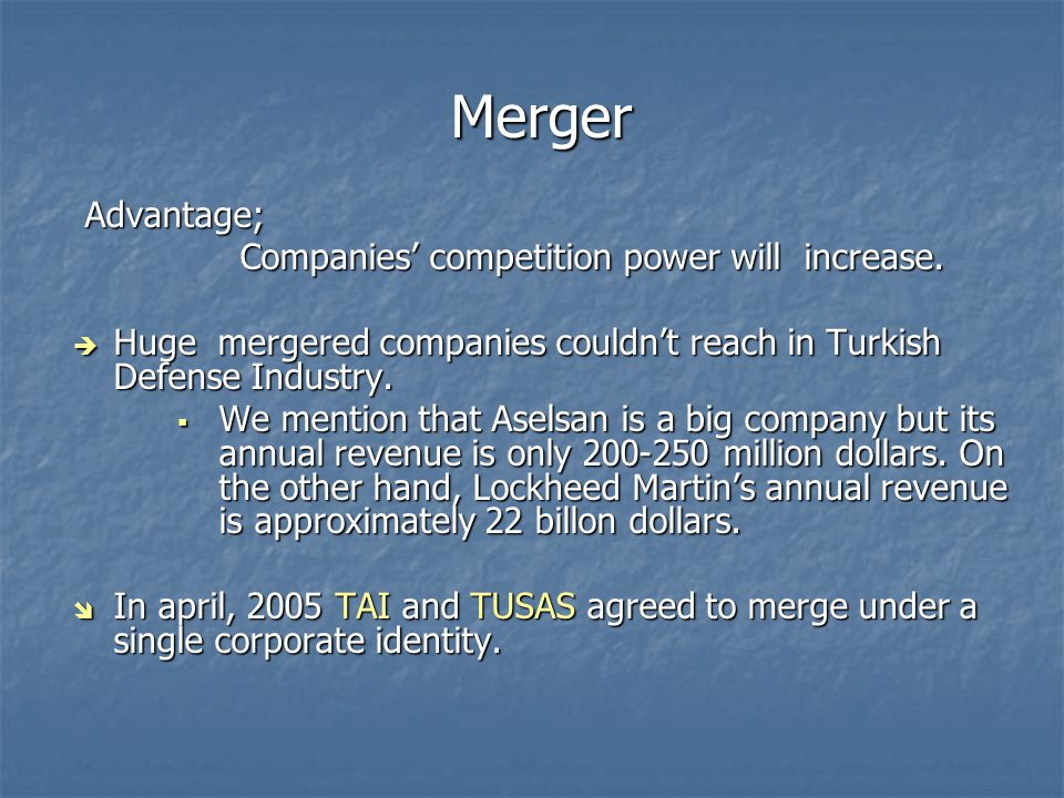 Merger Advantage; Advantage; Companies' competition power will increase.