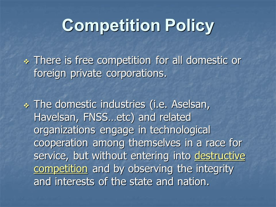 Competition Policy  There is free competition for all domestic or foreign private corporations.
