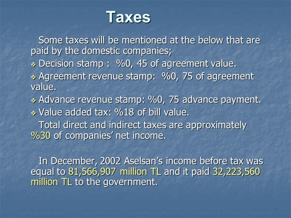 Taxes Some taxes will be mentioned at the below that are paid by the domestic companies;  Decision stamp : %0, 45 of agreement value.