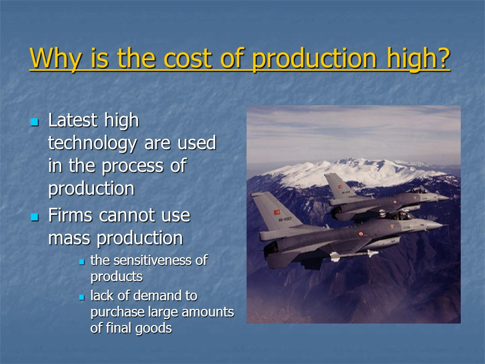 Why is the cost of production high.