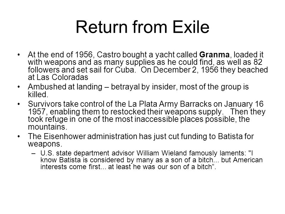 Return from Exile At the end of 1956, Castro bought a yacht called Granma, loaded it with weapons and as many supplies as he could find, as well as 82