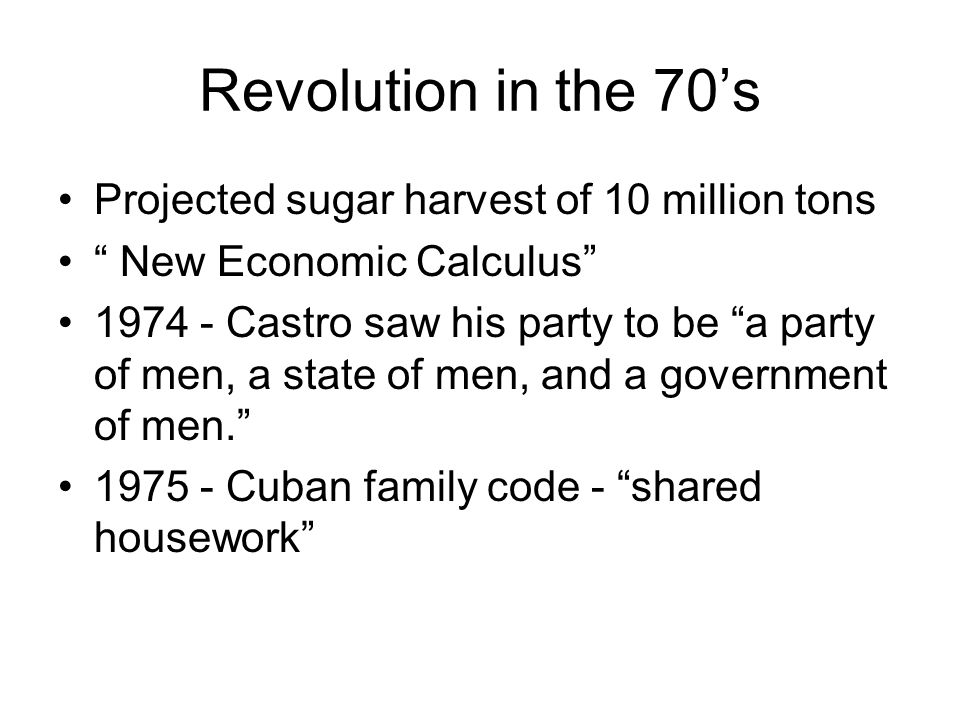 "Revolution in the 70's Projected sugar harvest of 10 million tons "" New Economic Calculus"" 1974 - Castro saw his party to be ""a party of men, a state"
