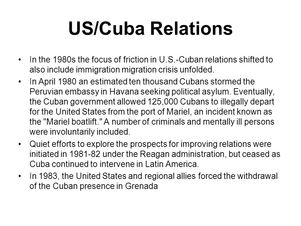 US/Cuba Relations In the 1980s the focus of friction in U.S.-Cuban relations shifted to also include immigration migration crisis unfolded. In April 1