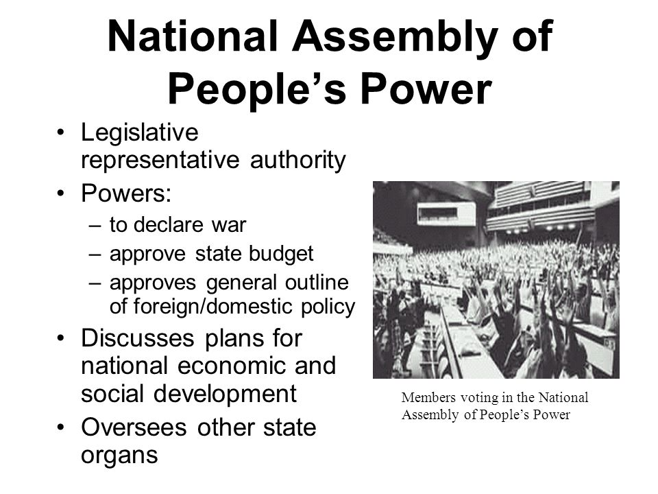 National Assembly of People's Power Legislative representative authority Powers: –to declare war –approve state budget –approves general outline of fo