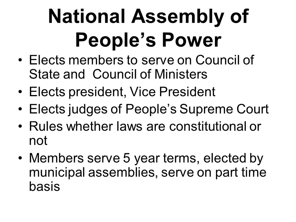 National Assembly of People's Power Elects members to serve on Council of State and Council of Ministers Elects president, Vice President Elects judge