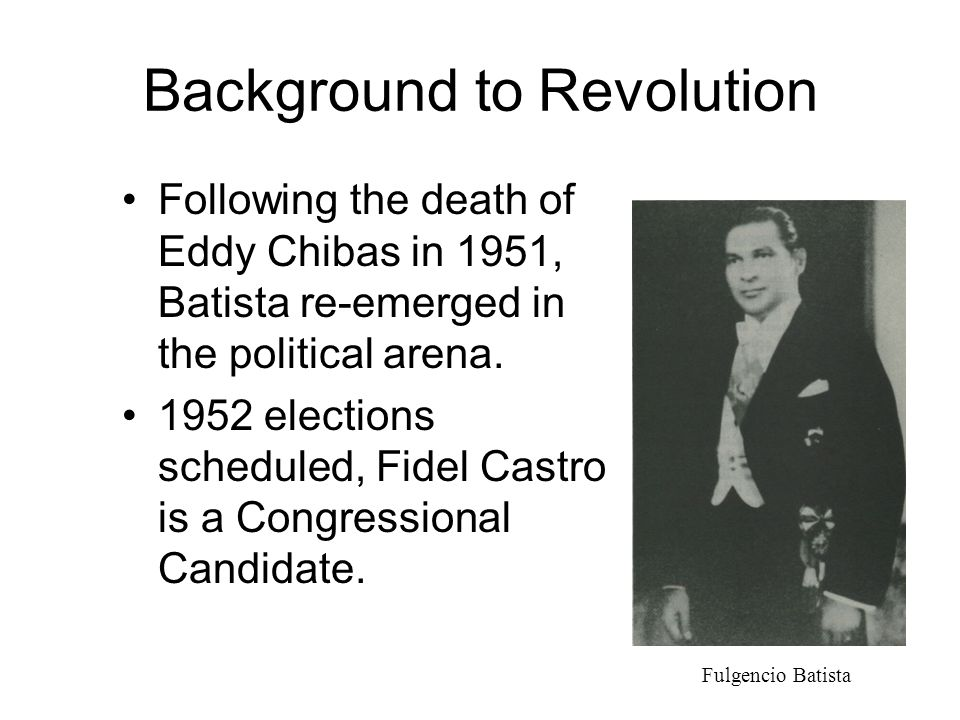 Revolution March 10, 1952 Fulgencio Batista takes control in a bloodless coup d'etat.