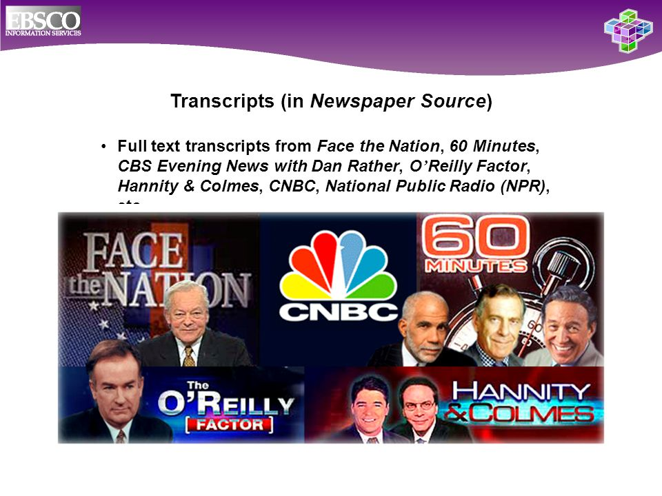 Full text transcripts from Face the Nation, 60 Minutes, CBS Evening News with Dan Rather, O ' Reilly Factor, Hannity & Colmes, CNBC, National Public Radio (NPR), etc.