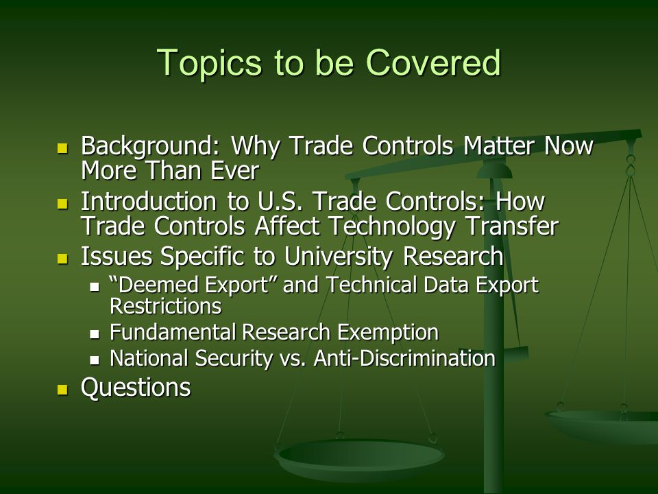 Topics to be Covered Background: Why Trade Controls Matter Now More Than Ever Background: Why Trade Controls Matter Now More Than Ever Introduction to U.S.