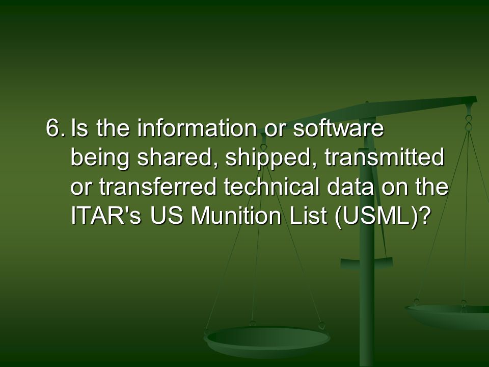 5.Is the item being shared, shipped, transmitted or transferred a defense article other than information or software on the ITAR's US Munition List (U