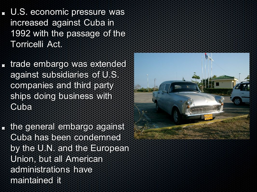 U.S. economic pressure was increased against Cuba in 1992 with the passage of the Torricelli Act.