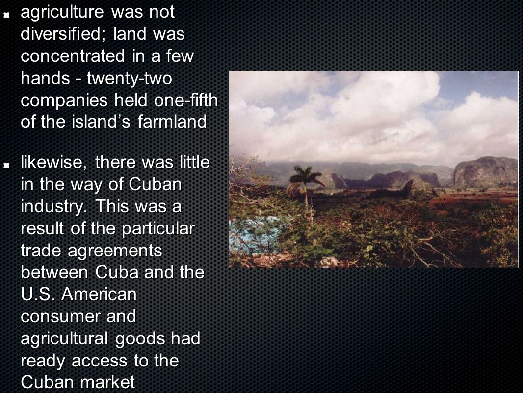 the emphasis on sugar production also contributed to high levels of seasonal unemployment lastly, more than any other Latin American country Cuba was dominated by U.S.