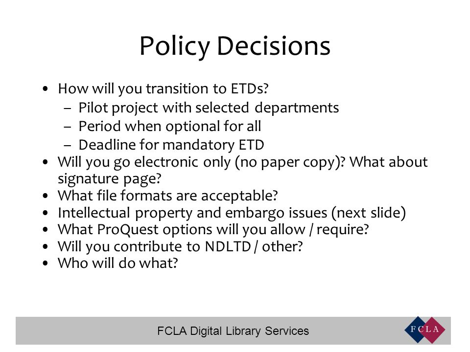 FCLA Digital Library Services Policy Decisions How will you transition to ETDs.