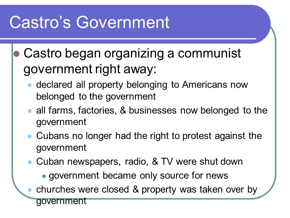 Cuba Vs.US Castro's government & the US government did not get along so well.