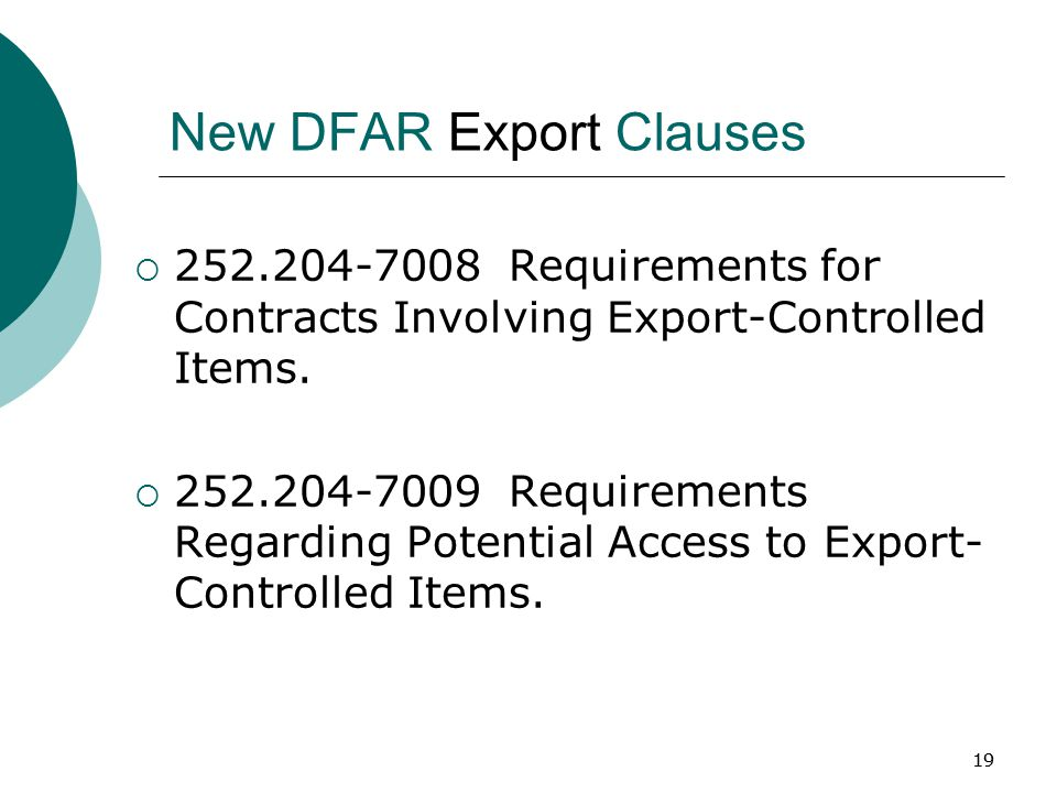 19 New DFAR Export Clauses  252.204-7008 Requirements for Contracts Involving Export-Controlled Items.