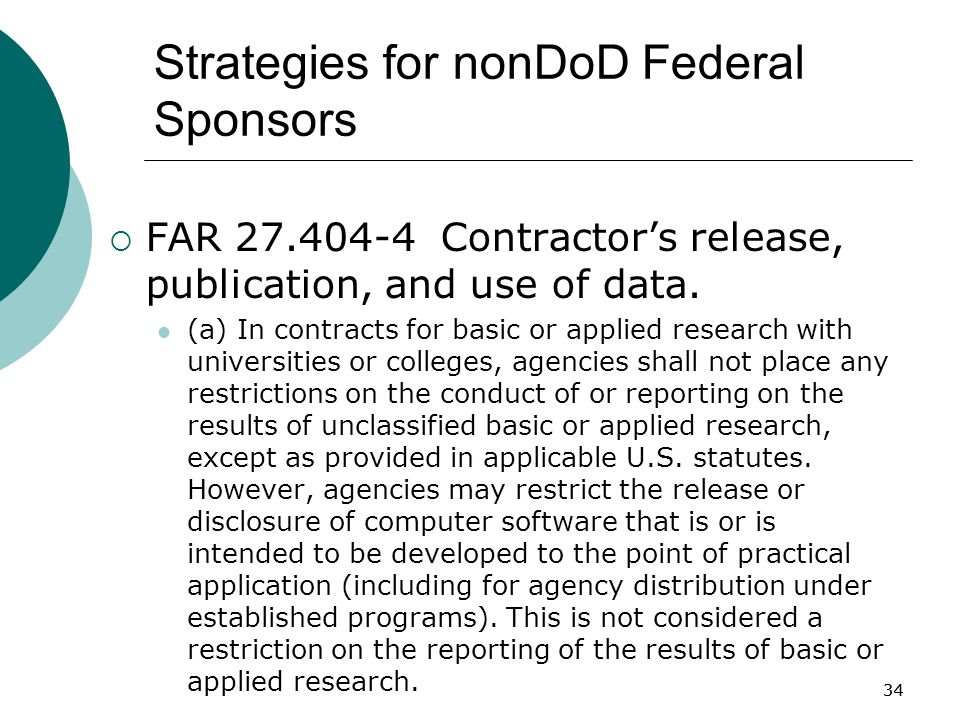 34 Strategies for nonDoD Federal Sponsors  FAR 27.404-4 Contractor's release, publication, and use of data.