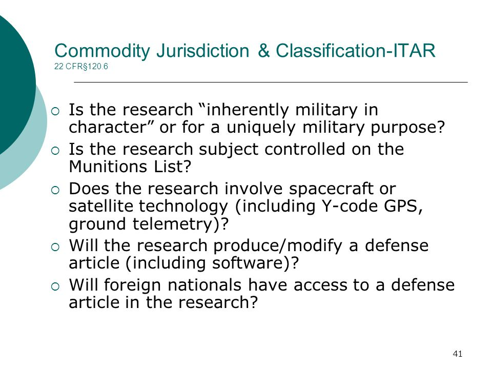 41 Commodity Jurisdiction & Classification-ITAR 22 CFR§120.6  Is the research inherently military in character or for a uniquely military purpose.