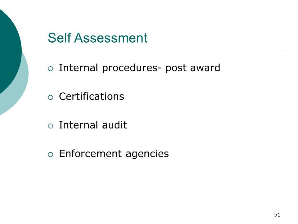 51 Self Assessment  Internal procedures- post award  Certifications  Internal audit  Enforcement agencies