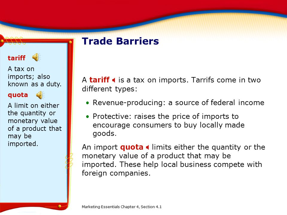 Trade Barriers A tariff  is a tax on imports. Tarrifs come in two different types: Revenue-producing: a source of federal income Protective: raises t