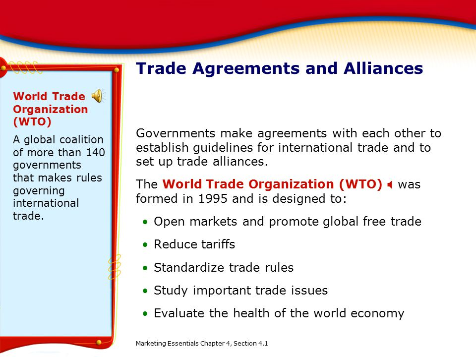 Trade Agreements and Alliances Governments make agreements with each other to establish guidelines for international trade and to set up trade allianc