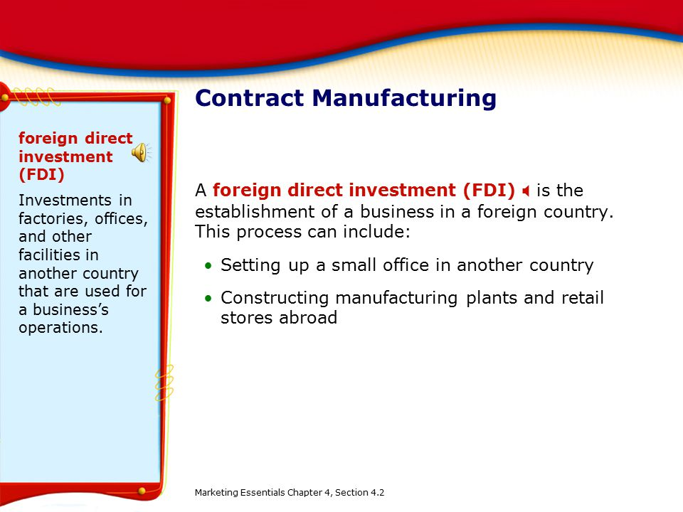 Contract Manufacturing A foreign direct investment (FDI)  is the establishment of a business in a foreign country. This process can include: Setting