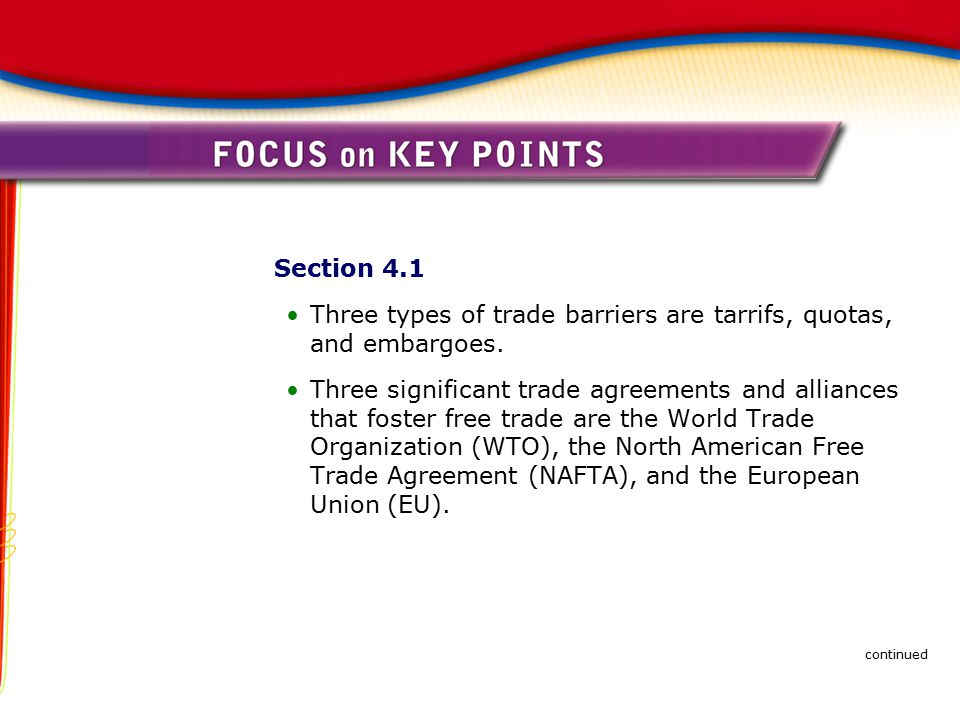 Section 4.1 Three types of trade barriers are tarrifs, quotas, and embargoes. Three significant trade agreements and alliances that foster free trade