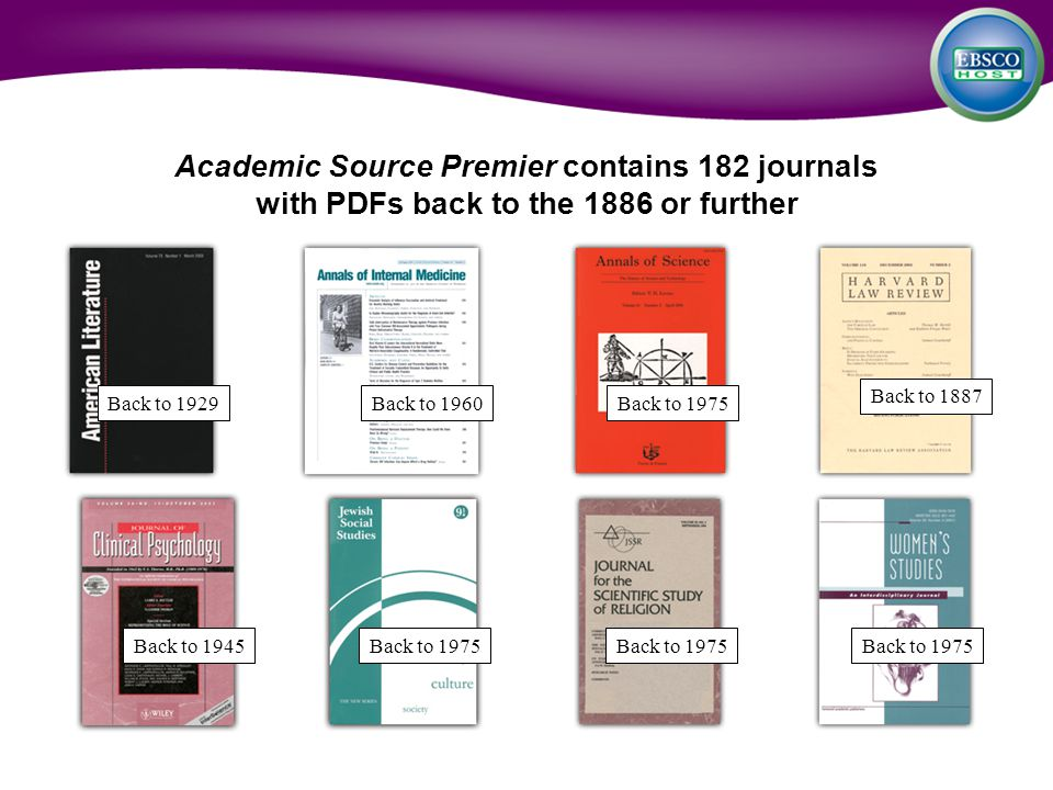 Back to 1929Back to 1975 Academic Source Premier contains 182 journals with PDFs back to the 1886 or further Back to 1960 Back to 1975 Back to 1945Back to 1975 Back to 1887