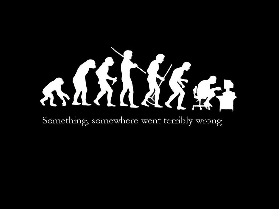 Something, somewhere went terribly wrong … half joking!