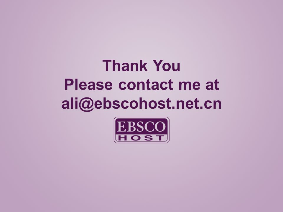 Thank You Please contact me at ali@ebscohost.net.cn