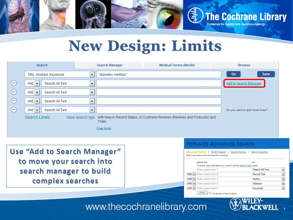 New Design: Limits Use Add to Search Manager to move your search into search manager to build complex searches R EPLACES A DVANCED S EARCH