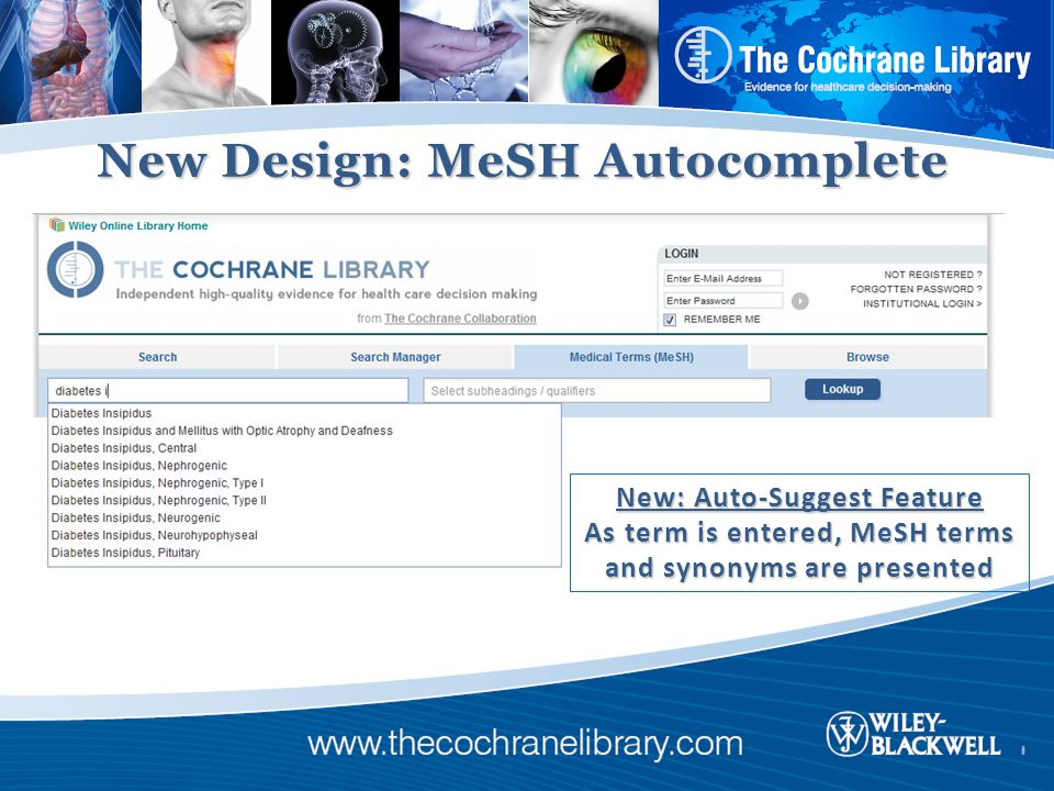 New Design: MeSH Autocomplete New: Auto-Suggest Feature As term is entered, MeSH terms and synonyms are presented