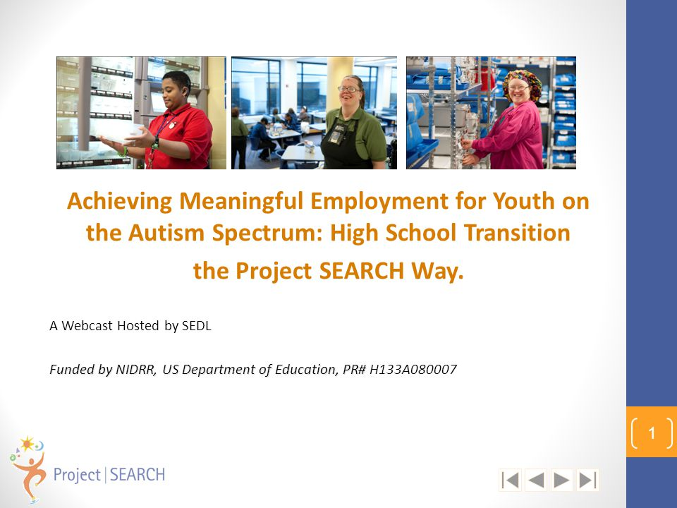 Achieving Meaningful Employment for Youth on the Autism Spectrum: High School Transition the Project SEARCH Way. A Webcast Hosted by SEDL Funded by NI