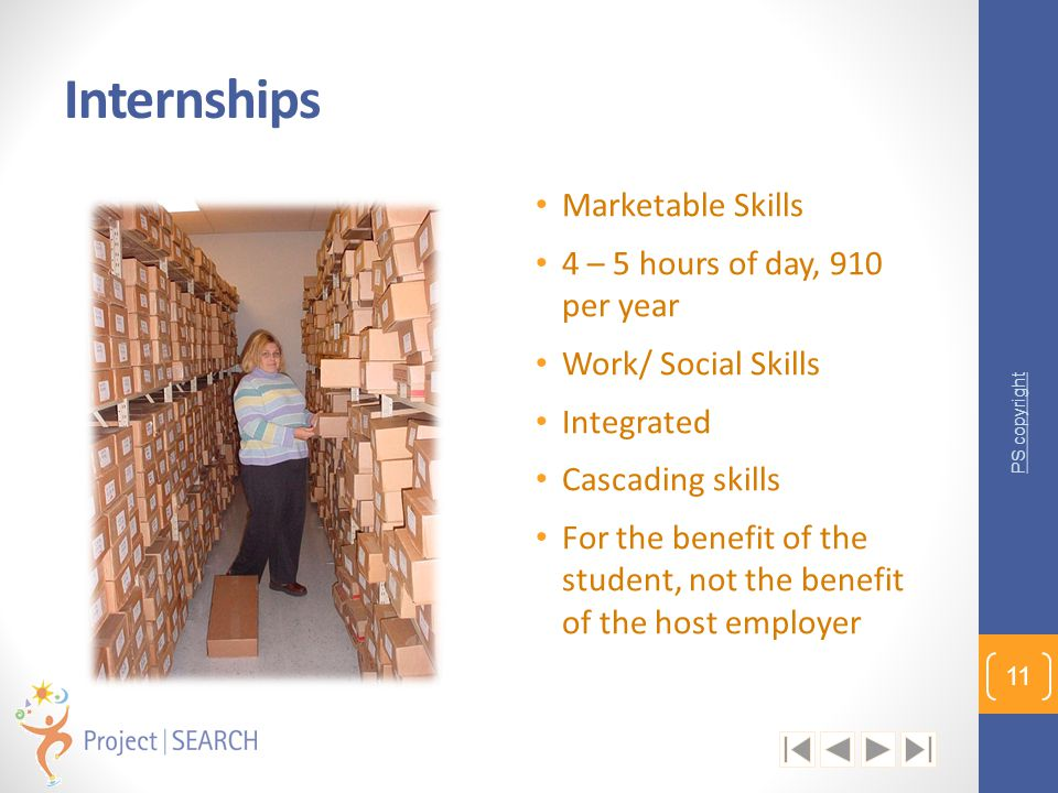 Internships Marketable Skills 4 – 5 hours of day, 910 per year Work/ Social Skills Integrated Cascading skills For the benefit of the student, not the