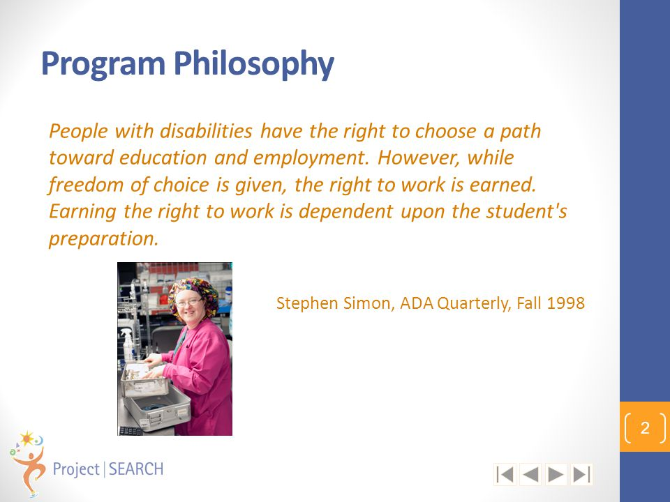 Program Philosophy People with disabilities have the right to choose a path toward education and employment. However, while freedom of choice is given