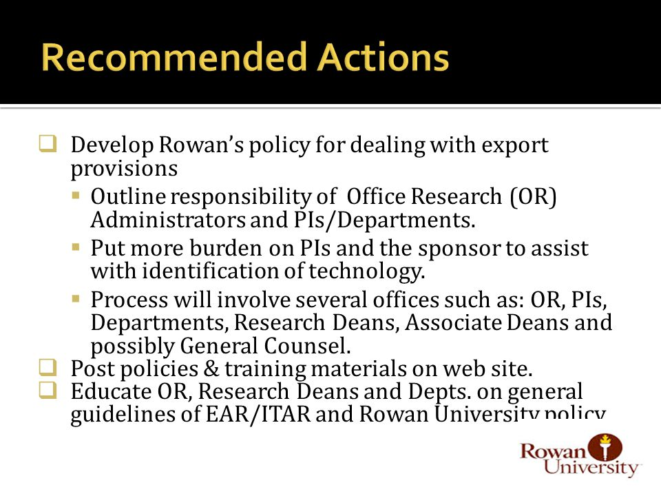  Develop Rowan's policy for dealing with export provisions  Outline responsibility of Office Research (OR) Administrators and PIs/Departments.