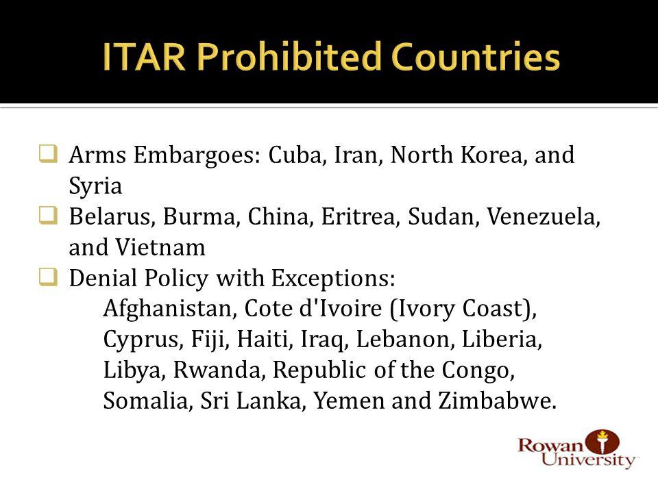  Arms Embargoes: Cuba, Iran, North Korea, and Syria  Belarus, Burma, China, Eritrea, Sudan, Venezuela, and Vietnam  Denial Policy with Exceptions: