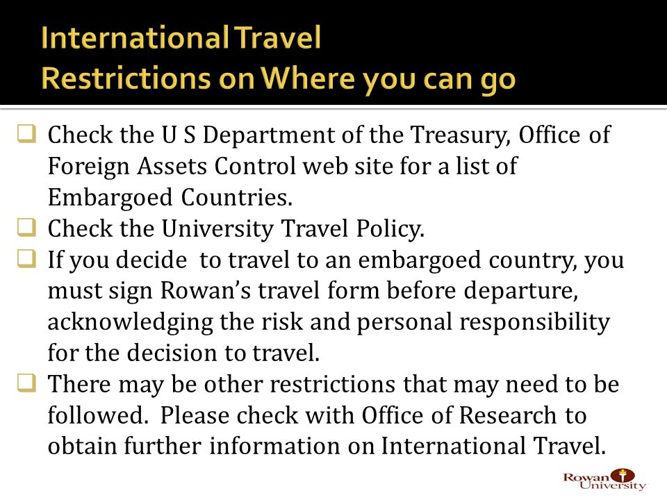 Check the U S Department of the Treasury, Office of Foreign Assets Control web site for a list of Embargoed Countries.