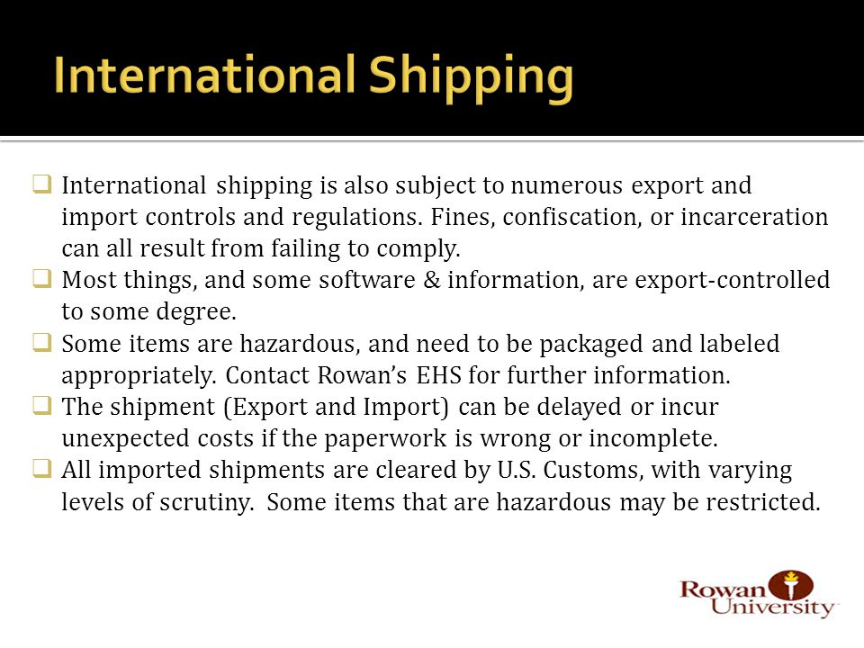 International shipping is also subject to numerous export and import controls and regulations.