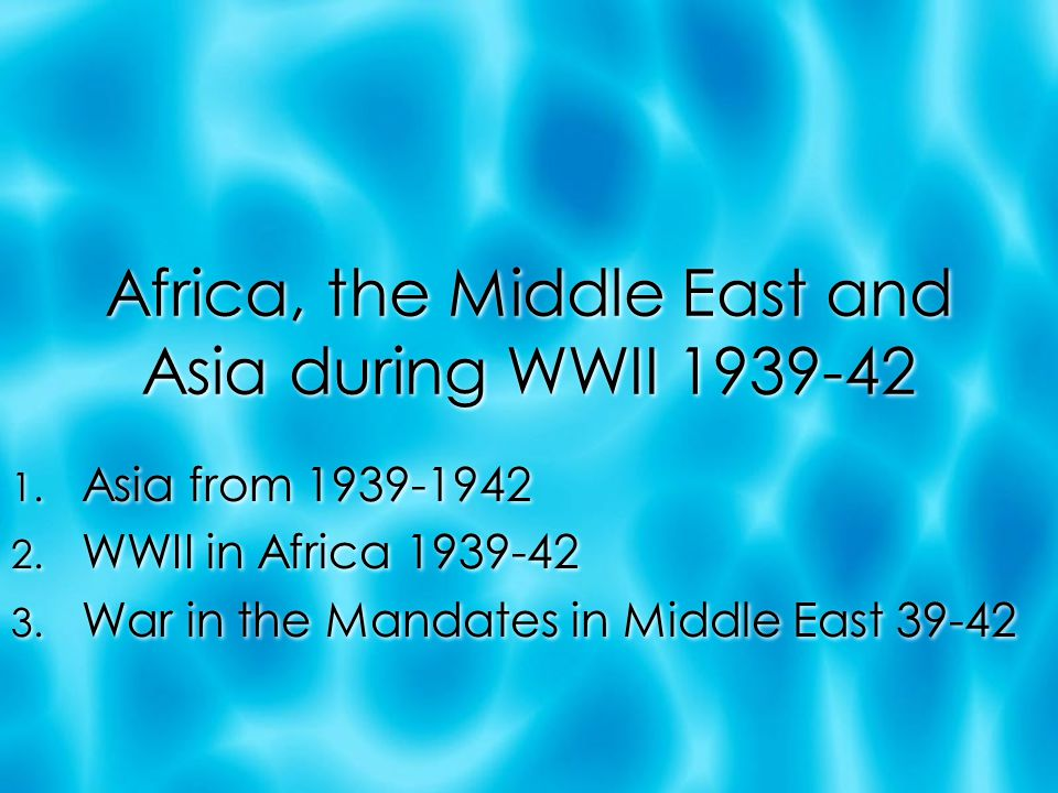 Africa, the Middle East and Asia during WWII 1939-42 1.