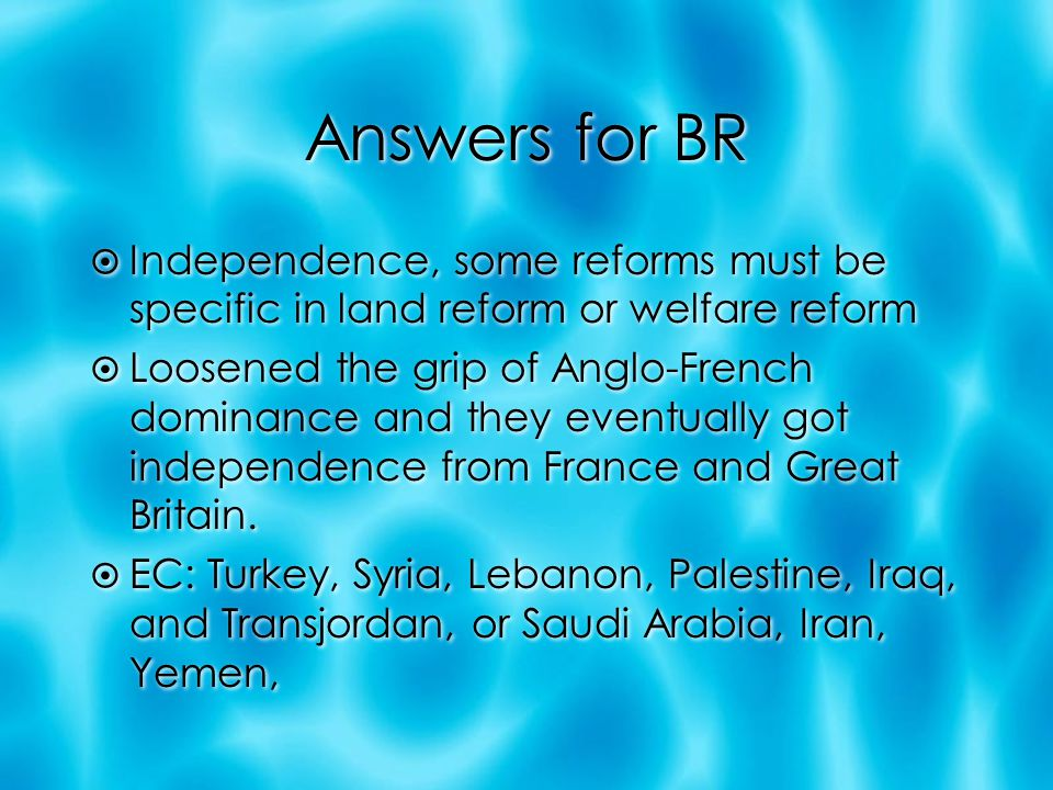 Answers for BR  Independence, some reforms must be specific in land reform or welfare reform  Loosened the grip of Anglo-French dominance and they eventually got independence from France and Great Britain.